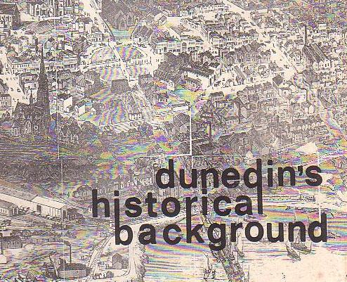 Image for Dunedin's Historical Background An Historical Geography Of Dunedin Covering The Period 1840 - 1900