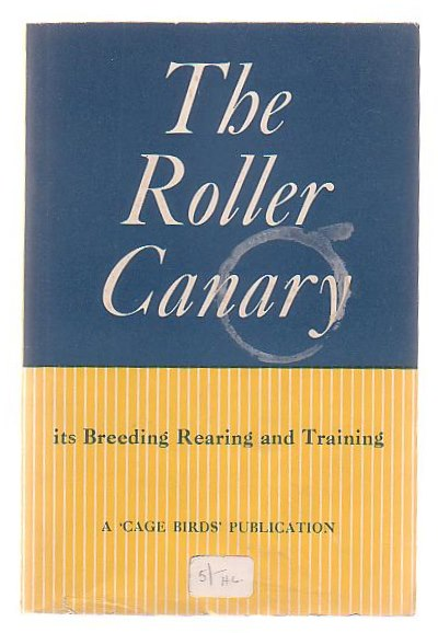 Image for The Roller Canary Its History, Breeding, Training And Management