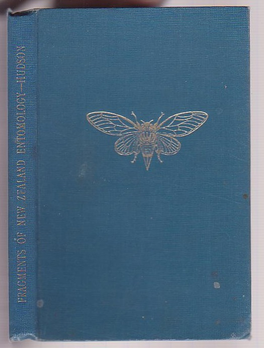 Fragments of New Zealand Entomology A Popular Account of all the New Zealand cicadas. The natural history of the New Zealand glow-worm. A second supplement to the butterflies and moths of New Zealand and notes on many other native insects.