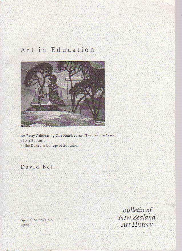 Image for Art in Education: An Essay Celebrating One Hundred and Twenty-Five Years of Art Education at the Dunedin College of Education