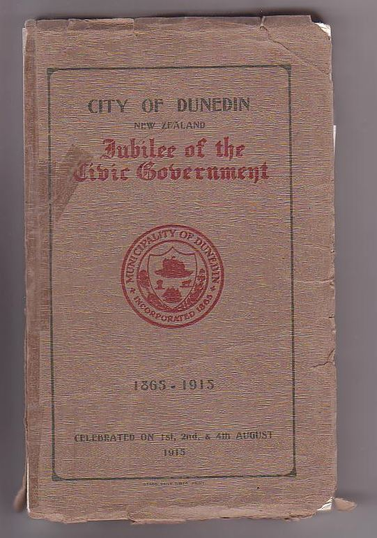 Image for City of Dunedin New Zealand. Jubilee of the Civic Government 1865-1915