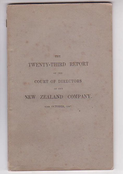 Image for The Twenty-Third Report of the Court of Directors of the New Zealand Company Presented to a Special General Court of Proprietors Held on the 15th October, 1847