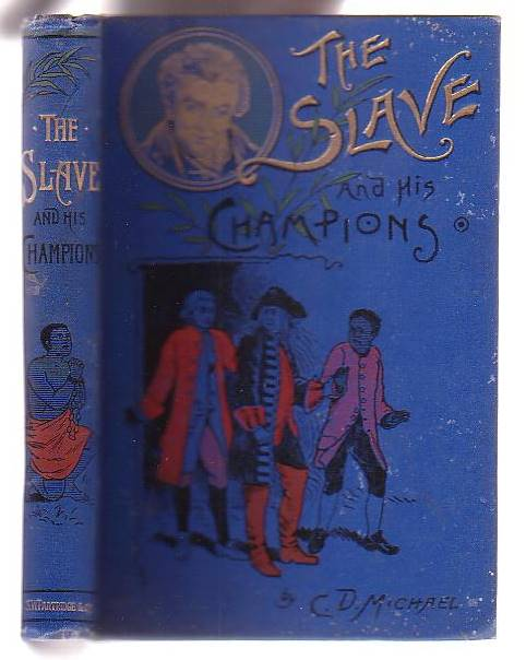 Image for The Slave and his Champions: Granville Sharp, Thomas Clarkson, William Wilberforce, Sir Thomas Fowell Buxton