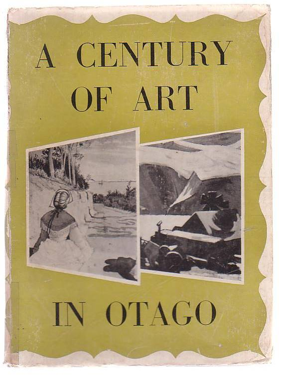 Image for A Century of Art in Otago: being a survey of the work of Otago's painters, writers and musicians