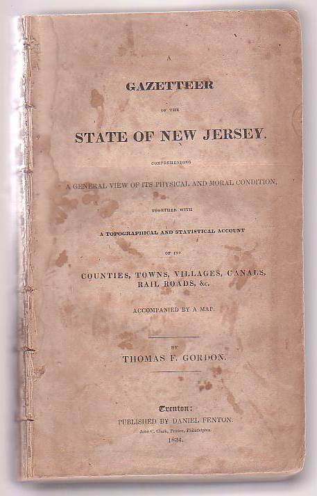 Image for A Gazetteer of the State of New Jersey. Comprehending A General View of its Physical and Moral Condition, together with A Topographical and Statistical Account of its Counties, Towns, Villages, Canals, Rail Roads, &c.