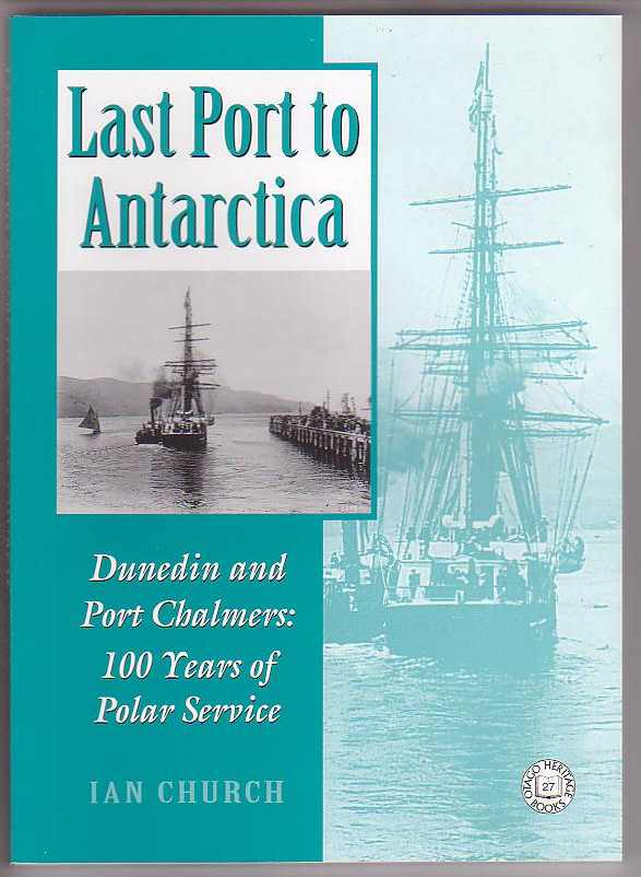 Image for Last Port to Antarctica Dunedin and Port Chalmers: 100 Years of Polar Service