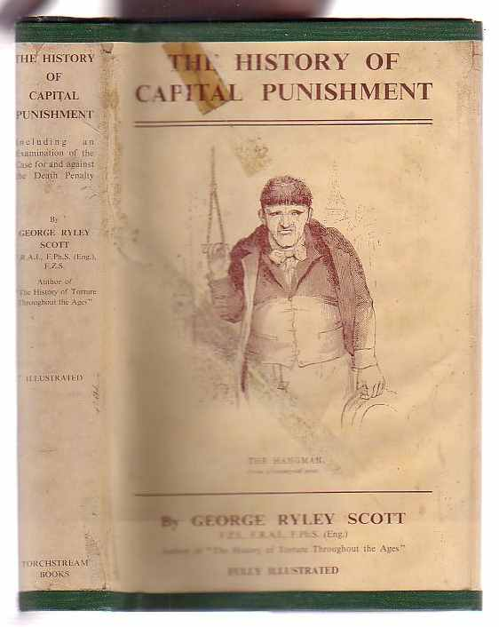 Image for The History of Capital Punishment: Including an Examination of the Case For and Against the Death Penalty