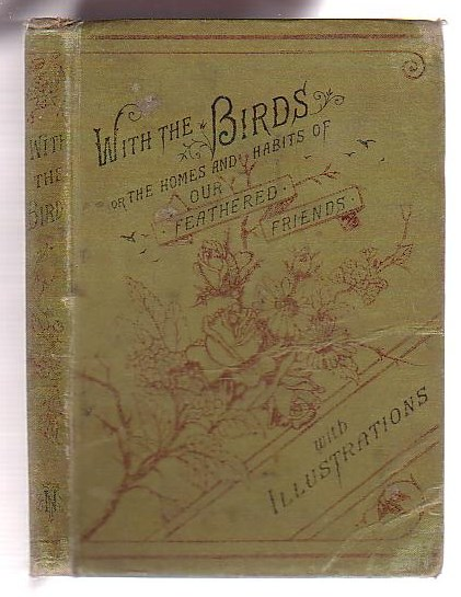 Image for With the Birds: or, The Homes and Habits of our Feathered Friends