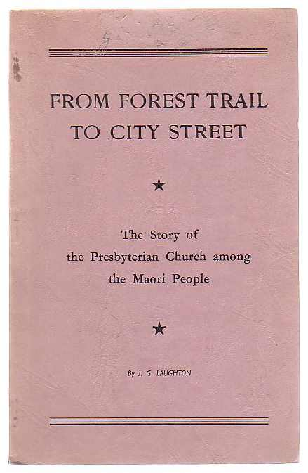 Image for From Forest Trail to City Street: The Story of the Presbyterian Church among the Maori People