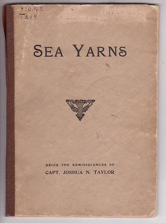 Image for Sea Yarns: Being the Reminiscences of Capt. Joshua N. Taylor / The Log of a Cape Cod Sea Captain