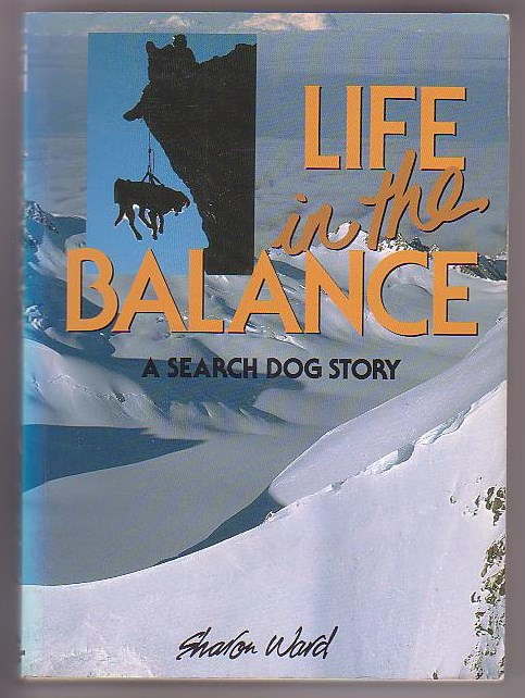 Image for Life in the Balance: A Search Dog Story