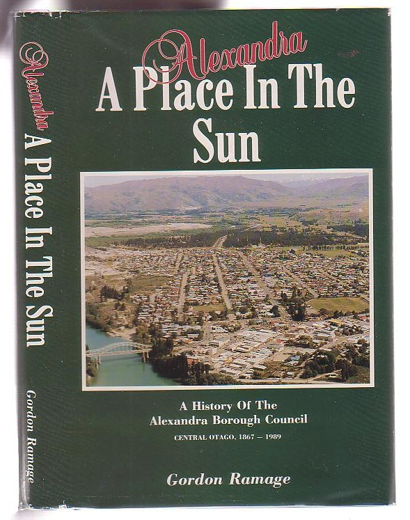 Image for Alexandra A Place in the Sun: A History of the Alexandra Borough Council Central Otago 1867-1989