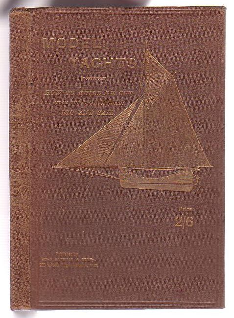 Image for Model Yachts and Model Yacht Sailing. How to Build, Rig, and Sail a Self-Acting Model Yacht
