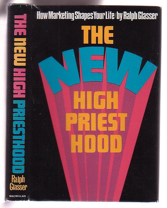 Image for The New High Priesthood: the social, ethical and political implications of a marketing-oriented society
