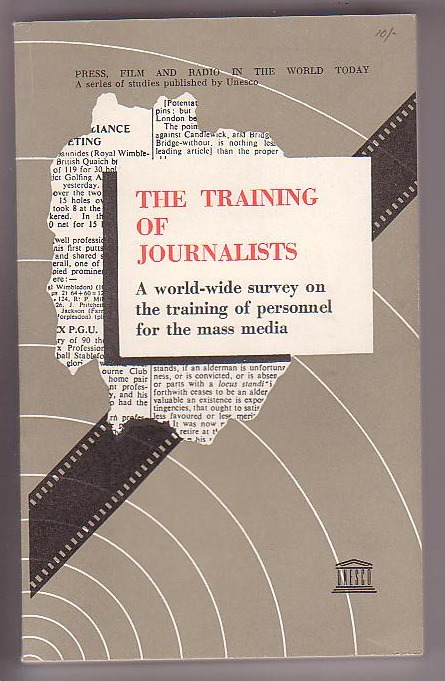 Image for The Training of Journalists: A World-Wide Survey on the Training of Personnel for the Mass Media