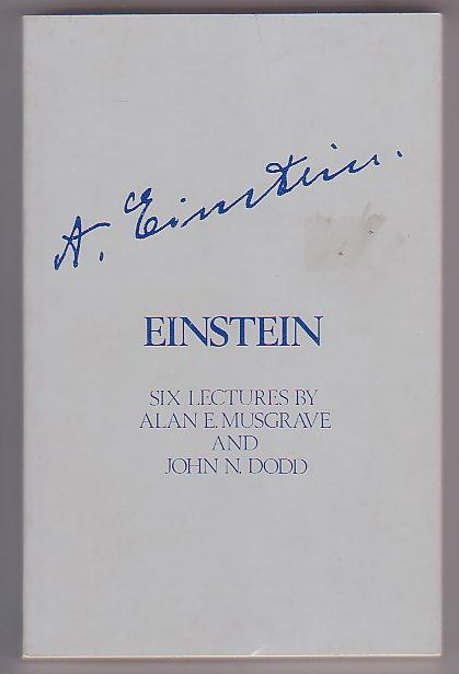 Image for Einstein: Six Lectures by Alan E. Musgrave - Professor of Philosophy, University of Otago and John N. Dodd - Beverly Professor of Physics, University of Otago