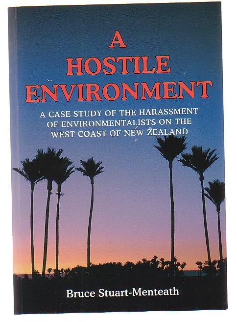 Image for A Hostile Environment: A Case Study of the Harassment of Environmentalists on the West Coast of New Zealand