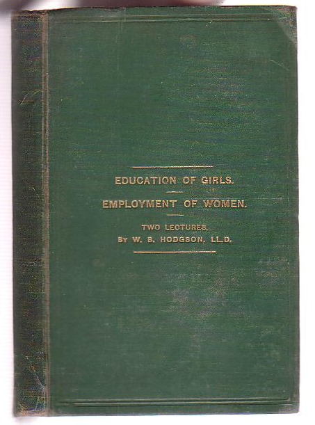 Image for The Education of Girls; and The Employment of Women of the Upper Classes Educationally Considered: Two Lectures