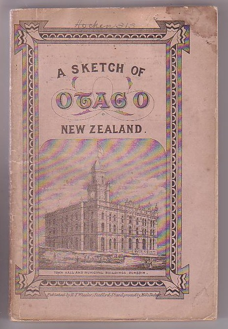 Image for A Sketch of Otago, from the Initiation of the Settlement, to the Abolition of the Province with a Record of all the Important Events in its History, Chronologically Arranged, together with Statistical and Comparative Tables