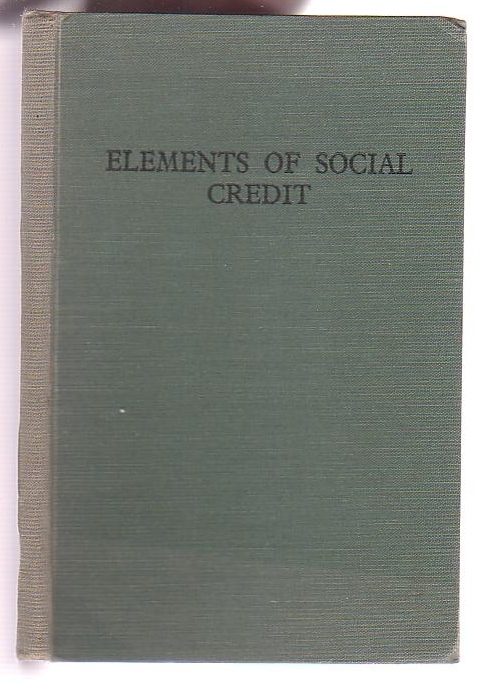 Image for Elements of Social Credit: An introductory Course of Lectures published with the authority of The Social Credit Secretariat