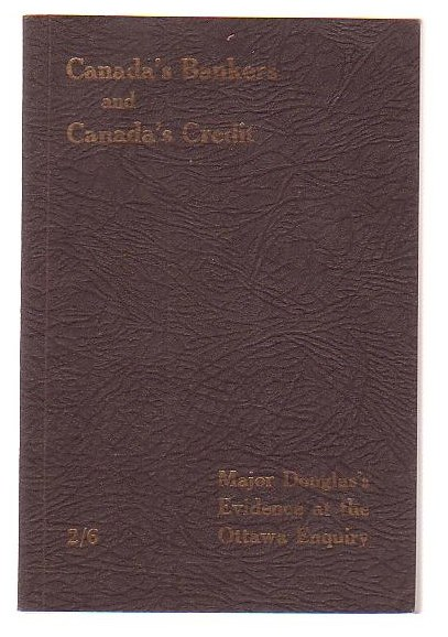 Image for The Evidence of Major C. H. Douglas before the Select Standing Committee on Banking and Commerce [. . .] House of Commons, Canada Ottawa, Thursday, March 8th, 1923