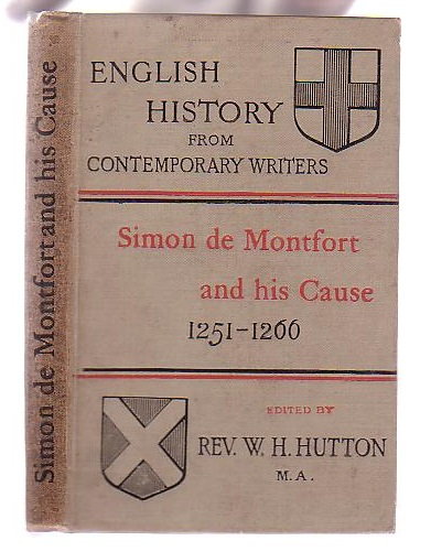 Image for Simon de Montfort & his Cause 1251-1266: Extracts from the writings of Robert of Gloucester, Matthew Paris, William Rishanger, Thomas of Wykes, etc., etc. Selected and Arranged by The Rev. W. H. Hutton, B. D.
