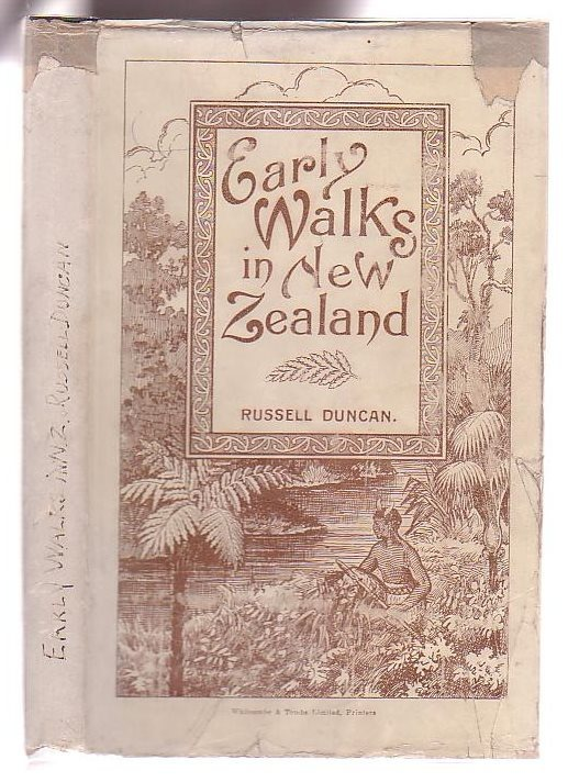 Image for Early Walks in New Zealand Up to 1850 (Compiled from the Travellers' Journals) To which is added some excursions to Ruapehu and Tongariro made between the years 1889-98 by the Compiler.
