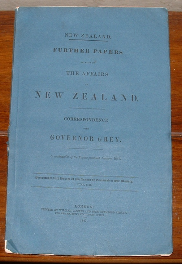 Image for New Zealand. Further Papers Relative to the Affairs of New Zealand. Correspondence with Governor Grey. In continuation of the Papers presented January, 1847. Presented to both Houses of Parliament by Command of Her Majesty June, 1847.