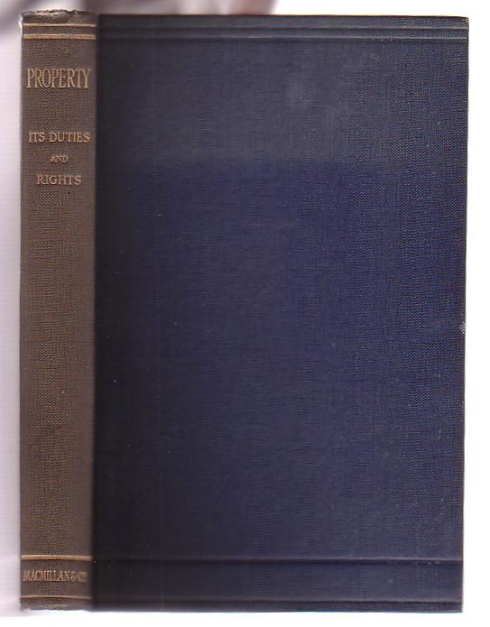 Image for Property Its Duties and Rights Historically, Philosophically and Religiously Regarded: Essays by Various Writers
