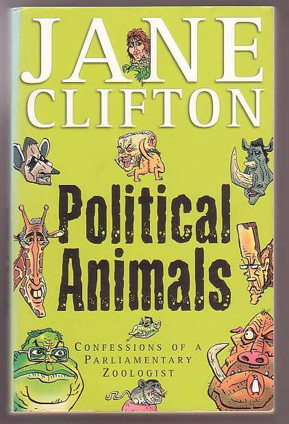 Image for Political Animals: Confessions of a Parliamentary Zoologist