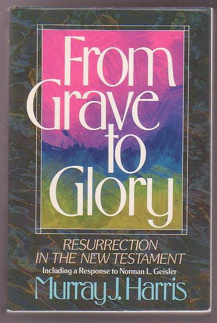 Image for From Grave to Glory: Resurrection in the New Testament - Including a Response to Norman L. Geisler