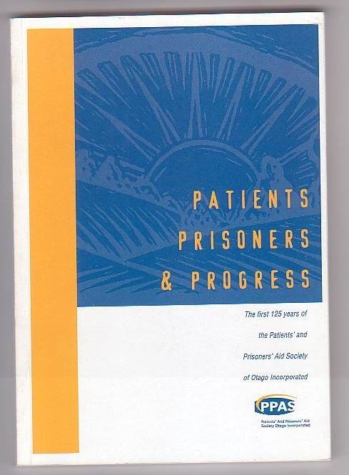 Image for Patients Prisoners  & Progress: The First 125 Years of the Patients' and Prisoners' Aid Society of Otago Incorporated
