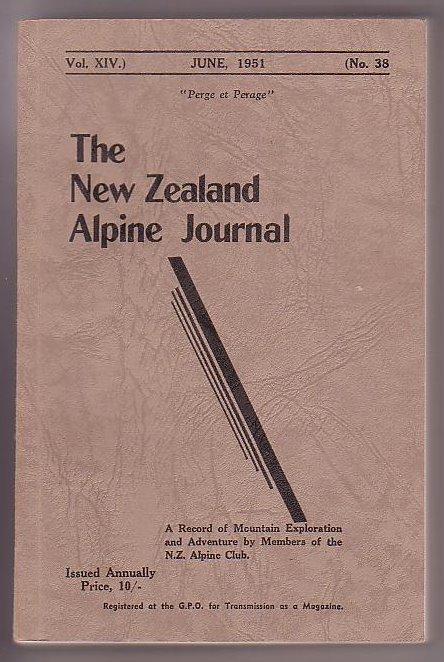 Image for The New Zealand Alpine Journal. June, 1951. Vol. XIV. No. 38. A Record of Mountain Exploration and Adventure By Members of the New Zealand Alpine Club