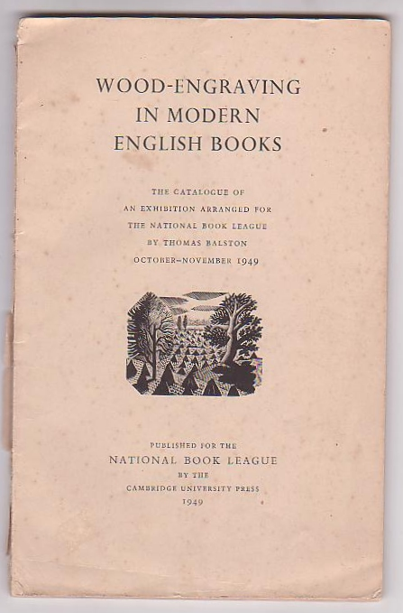 Image for Wood-Engraving in Modern English Books: The Catalogue of an Exhibition Arranged for The National Book League by Thomas Balston October-November 1949