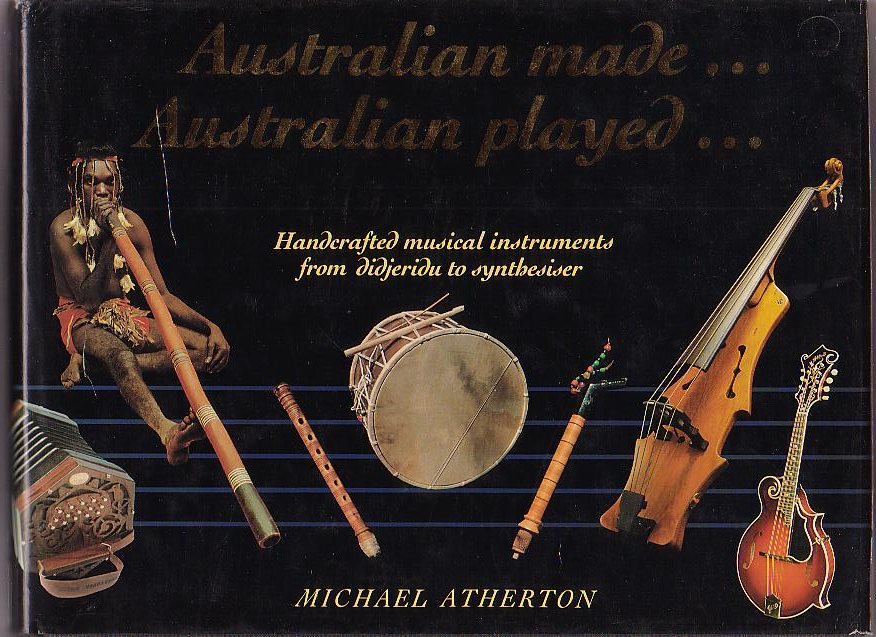 Image for Australian made . . . Australian played . . . Handcrafted musical instruments from didjeridu to synthesiser
