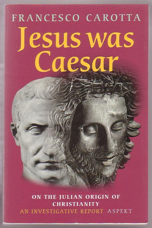 Image for Jesus Was Caesar: On the Julian Origin of Christianity: An Investigative Report