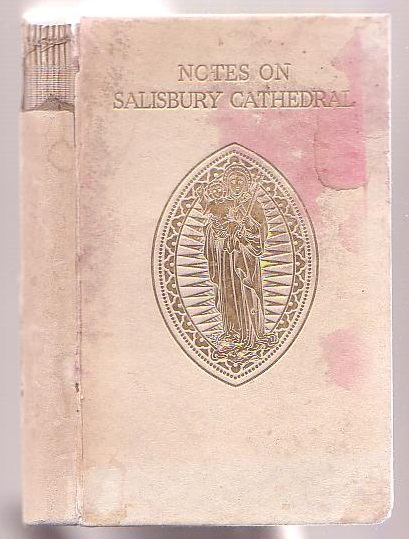 Image for Notes on the Cathedral Church of St. Mary the Blessed Virgin Salisbury (Founded, April 28, 1220). Prepared, at the request of the Cathedral Chapter, June, 1920