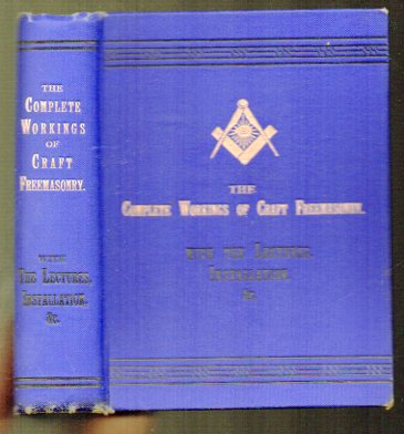 Image for The Complete Workings of Craft Freemasonry: being a Practical Guide to the Three Degrees in Blue Masonry, according to sound usage. Including the Lectures and Installation Ceremony complete with illustrations of the three tracing boards