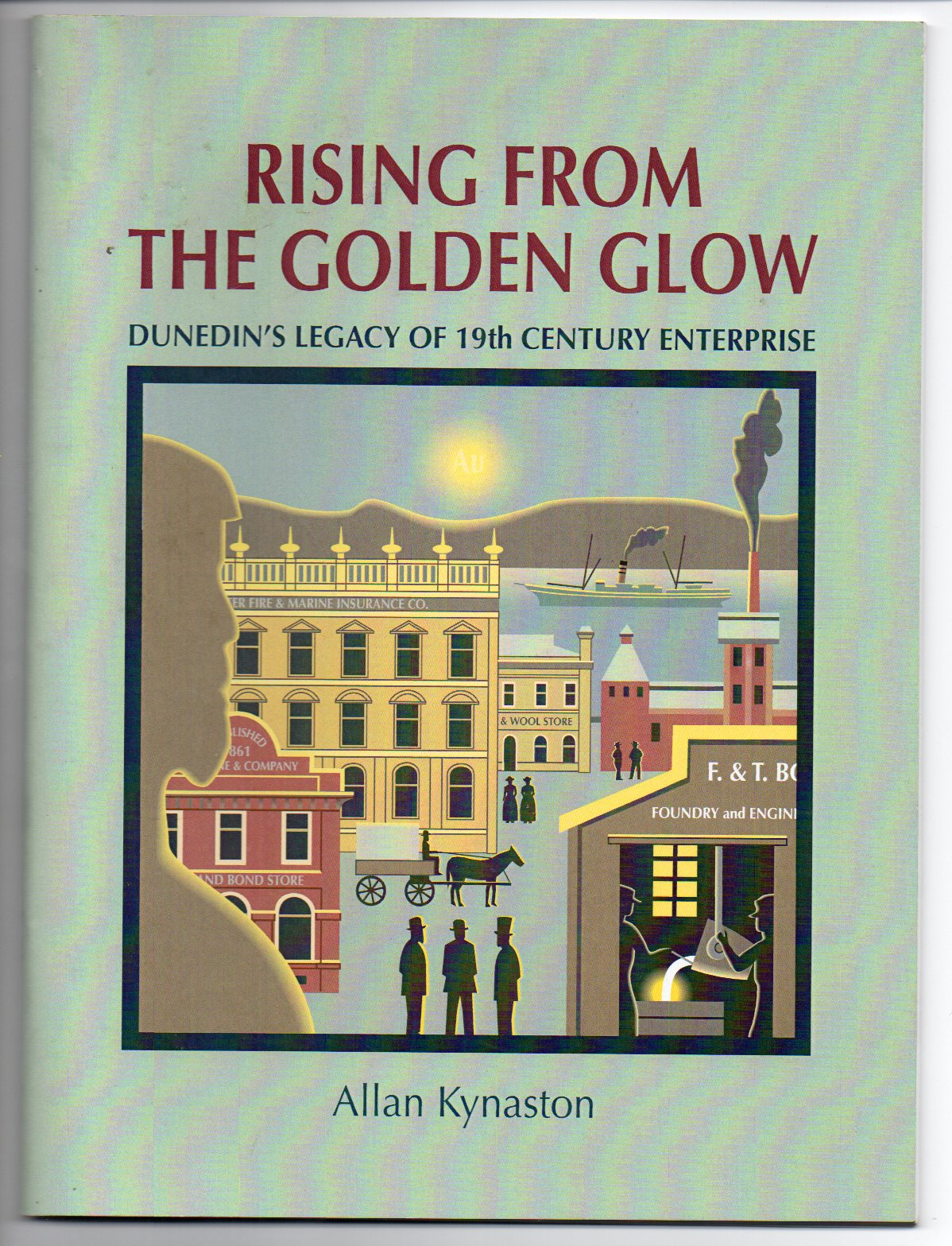 Image for Rising from the Golden Glow: Dunedin's Legacy of 19th Century Enterprise
