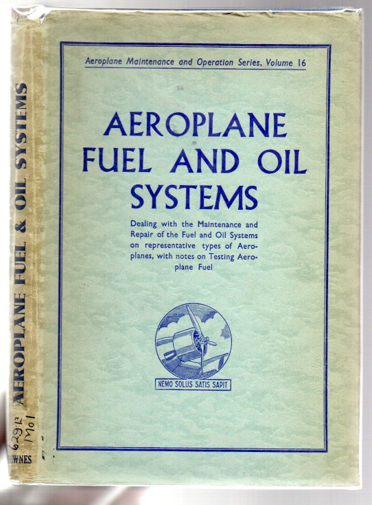 Image for Fuel and Oil Systems: Dealing with the Maintenance and Repair of the Fuel and Oil Systems on Representative Types of Aeroplanes, with notes on testing Aeroplane Fuel