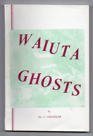 Image for Waiuta Ghosts: The Meanderings Of A Quartz-miner