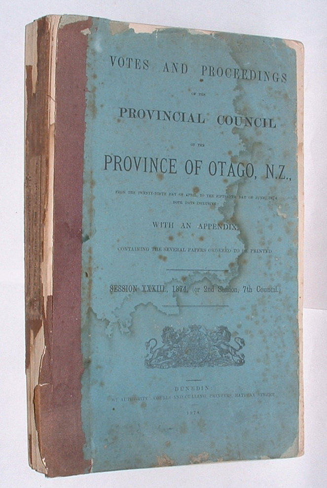 Image for Votes and Proceedings of the Provincial Council of the Province of Otago, New Zealand [. . .] with an Appendix, containing the several papers ordered to be printed. Session XXXIII., 1874