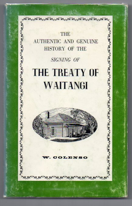 Image for The Authentic and Genuine History of the Signing of the Treaty of Waitangi, New Zealand, February 5 and 6, 1840: Being a Faithful and Circumstantial, Though Brief, Narration of Events Which Happened on That Memorable Occasion [...]