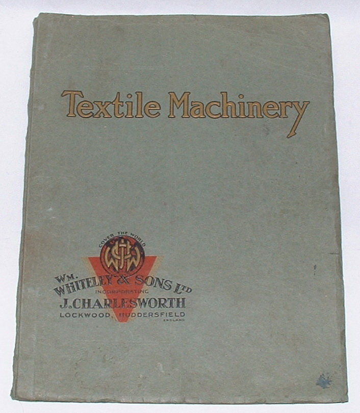 Image for Catalogue N.S.2 of High-Class Textile Machinery for Woollen, Worsted Cotton, Silk & Rayon Yarns & Piece Goods also Pile Fabrics Made by Wm. Whiteley & Sons Ltd.