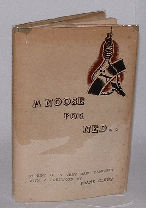 Image for A Noose for Ned. . Reprint of a very rare pamphlet, with a Foreword by Frank Clune