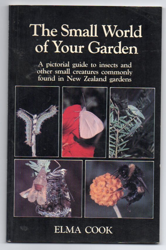 Image for The Small World of Your Garden: A Pictorial Guide to Insects and other Small Creatures Commonly Found in New Zealand Gardens