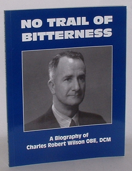Image for No Trail of Bitterness: A Biography of Charles Robert Wilson OBE DCM