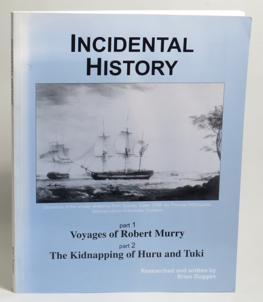 Image for Incidental History of Australasia 1792-1796 [Part I - Voyages of Robert Murry - Part 2 - The Kidnapping of Huru and Tuki]