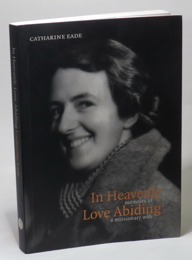 Image for In Heavenly Love Abiding: Memoirs of a Missionary Wife