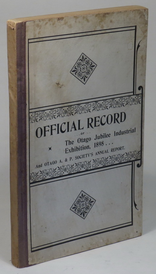 Image for The Official Record of The Otago Jubilee Industrial Exhibition. Held in Dunedin, New Zealand, From March 22nd to June 4th, 1898, To Celebrate the Completion of the First Fifty Years of the Province of Otago.